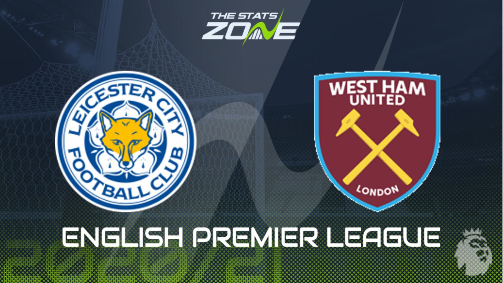 2020-21 Premier League – Leicester vs West Ham Preview ...