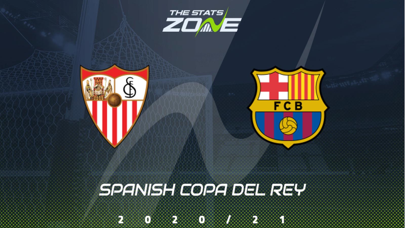 2020 21 Spanish Copa Del Rey Sevilla Vs Barcelona Preview Prediction The Stats Zone